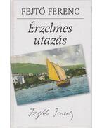 Érzelmes utazás - Fejtő Ferenc