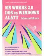 MS Works 2.0 Dos és Windows alatt felhasználóknak - F. Ható Katalin, Fehérvári Anikó