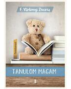 Tanulom magam - (Életműsorozat 1. kötet) - F. Várkonyi Zsuzsa