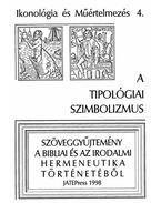 A tipológiai szimbolizmus - Szövegyűjtemény a bibliai és a irodalmi hermeneutika történetéből - Fabiny Tibor