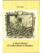 A Short History of Lutheranism in Hungary - Fabiny Tibor dr.