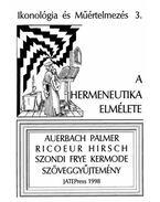 IKONOLÓGIA ÉS MŰÉRTELMEZÉS 3. - A HERMENEUTIKA ELMÉLETE - Auerbach, Palmer, Ricoeur, Hirsch, Szondi, Frye, Kermode - Szöveggyűjtemény - Fabiny Tibor