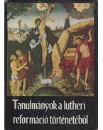 Tanulmányok a lutheri reformáció történetéből - Fabiny Tibor