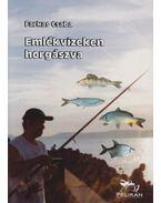 Emlékvizeken horgászva - Farkas Csaba