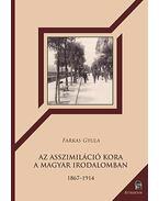 Az asszimiláció kora a magyar irodalomban - 1867-1914 - Farkas Gyula