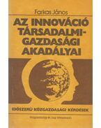 Az innováció társadalmi-gazdasági akadályai - Farkas János