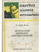Növényvédőszerekről kertbarátoknak - Farkas Károly