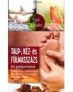 Talp-, kéz- és fülmasszázs - Ősi gyógymódok - Fási Katalin