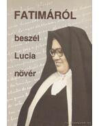 Fatimáról beszél Lucia nővér