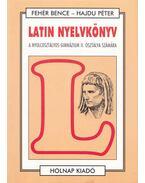 Latin nyelvkönyv - A nyolcosztályos gimnázium II. osztálya számára - Fehér Bence, Hajdu Péter