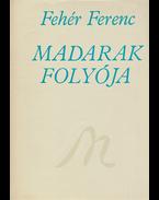 Madarak folyója. Harminc év verseiből. (Dedikált.) - Fehér Ferenc