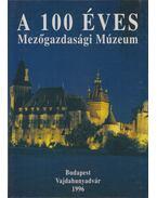 A 100 éves Mezőgazdasági Múzeum - Fehér György, Istvánfi Gyula, Oroszi Sándor
