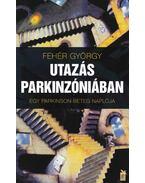 Utazás Parkinzóniába - Fehér György