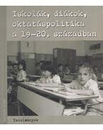 Iskolák, diákok, oktatáspolitika a 19-20. században - Feitl István, Sipos András