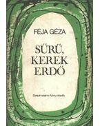 Sűrű, kerek erdő - Féja Géza