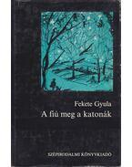 A fiú meg a katonák - Fekete Gyula