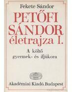 Petőfi Sándor életrajza I. - Fekete Sándor