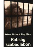 Rabság szabadlábon - Fekete Sándorné, Hary Márta