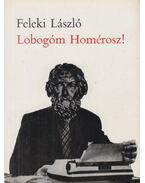 Lobogóm Homérosz! (dedikált) - Feleki László