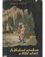 Felfedező utakon a föld alatt - Jakucs László