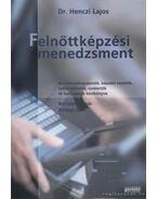 Felnőttképzési menedzsment - Dr. Henczi Lajos, Bertalan Tamás, Rettegi Zsolt