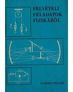 Felvételi feladatok fizikából - Radnai Gyula