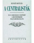 A centralisták - Egy liberális csoport a reformkori Magyarországon - Fenyő István