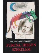 Furcsa, idegen szerelem - Ferdinandy György