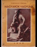 Magyarok vagyunk (Dedikált) - Ferenczy Ferenc