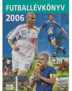 Futballévkönyv 2006 - Ferkai Marcell, T. Szabó Gábor, Dévényi Zoltán, Moncz Attila