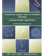 A kétszintű magyar nyelv és irodalom érettségi próbaérettségi nagykönyve
