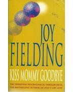 Kiss Mommy Goodbye - Fielding, Joy