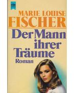 Der Mann ihrer träume - Fischer, Marie Louise