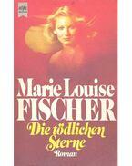 Die tödlichen Sterne - Fischer, Marie Louise