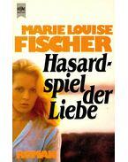 Hasardspiel der Liebe - Fischer, Marie Louise