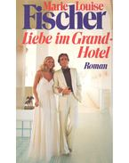 Liebe im Grand-Hotel - Fischer, Marie Louise