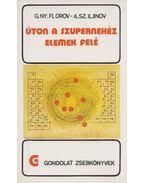 Úton a szupernehéz elemek felé - Florov, G. Ny., Iljinov, A. Sz.