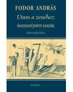 Utam a zenéhez. Összegyűjtött esszék. III. kötet - Fodor András