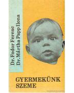 Gyermekünk szeme - Fodor Ferenc, Mártha Papp Ilona dr.