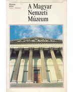 A Magyar Nemzeti Múzeum - Fodor István, Tóth Endre, Kovács Tibor, Lovag Zsuzsa, Kovalovszki Júlia