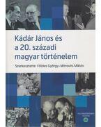 Kádár János és a 20. századi magyar történelem - Földes György,  Mitrovits Miklós
