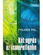 Két ugrás az ismeretlenbe - Földes Pál