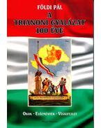 A Trianoni gyalázat 100 éve - Okok - Előzmények - Végkifejlet - Földi Pál