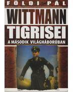 Wittmann tigrisei a második világháborúban - Földi Pál