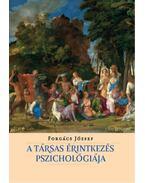 A társas érintkezés pszichológiája - Forgács József, Forgas, Josep P.