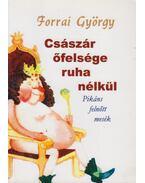 Császár és őfelsége ruha nélkül (Dedikált) - Forrai György