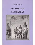 Elraboltam Kleopátrát - Forrai György