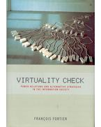 Virtuality Check – Power Relations and Alternative Strategies in the Information Society - FORTIER, FRANCOIS