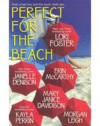 Perfect for the Beach - FOSTER, LORI – DENISON, JANELLE – McCARTHY, ERIN – DAVIDSON, MARY JANICE – PERRIN, KAYLA – LEIGH, MORGAN