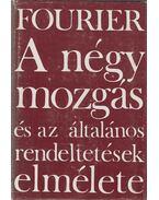 A négy mozgás és az általános rendeltetések elmélete - Fourier, Charles